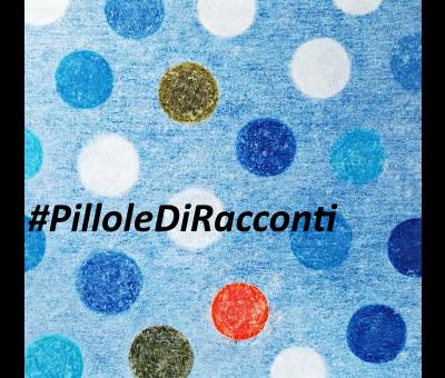 LE NOSTRE #PILLOLEDIRACCONTI